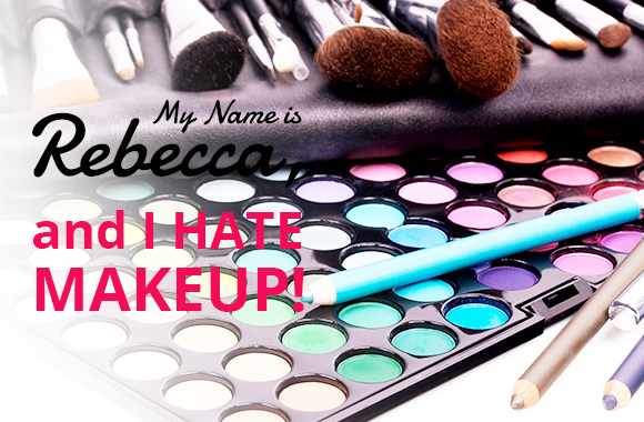 My name Is Rebecca, and I HATE makeup (most of the time)